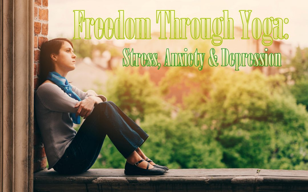 Freedom Through Yoga: Stress, Anxiety, and Depression by Allie Dittmer